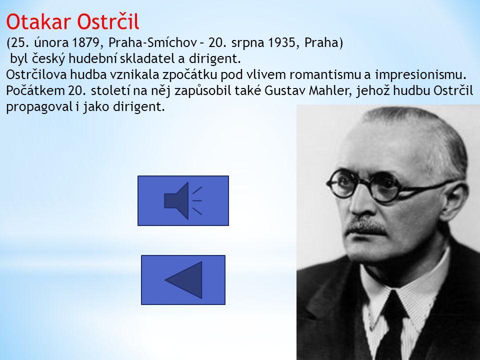 Otakar Ostrčil (25. února 1879, Praha-Smíchov – 20