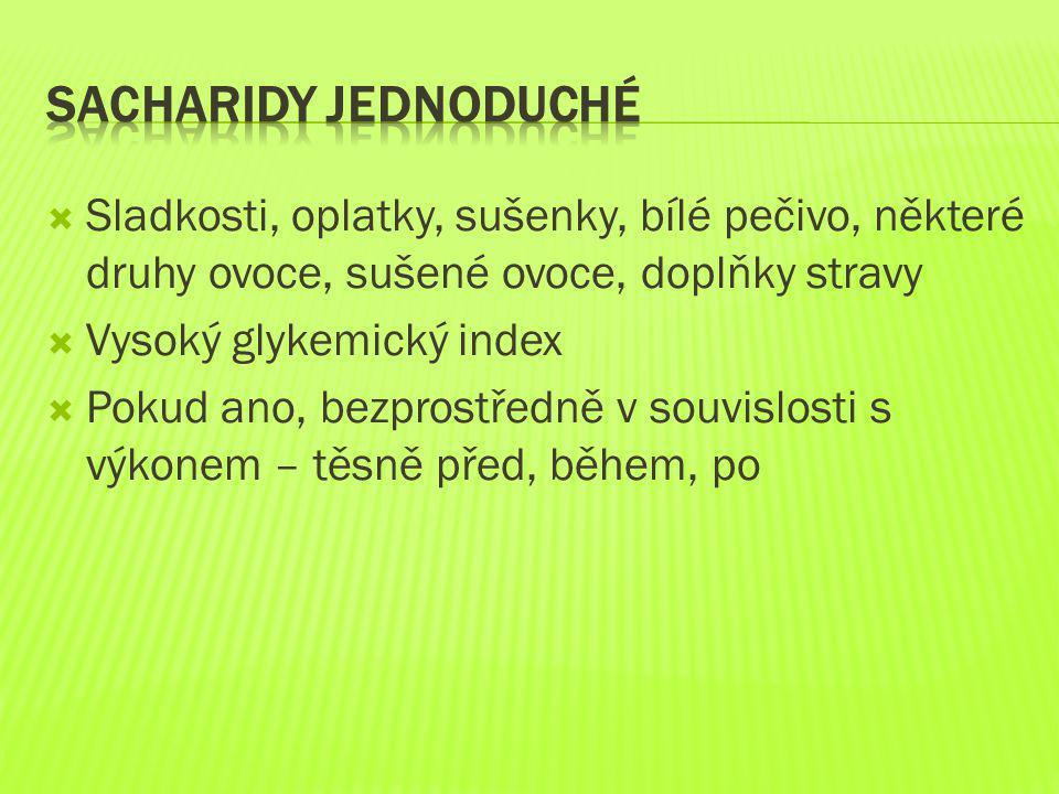 Sacharidy jednoduché Sladkosti, oplatky, sušenky, bílé pečivo, některé druhy ovoce, sušené ovoce, doplňky stravy.