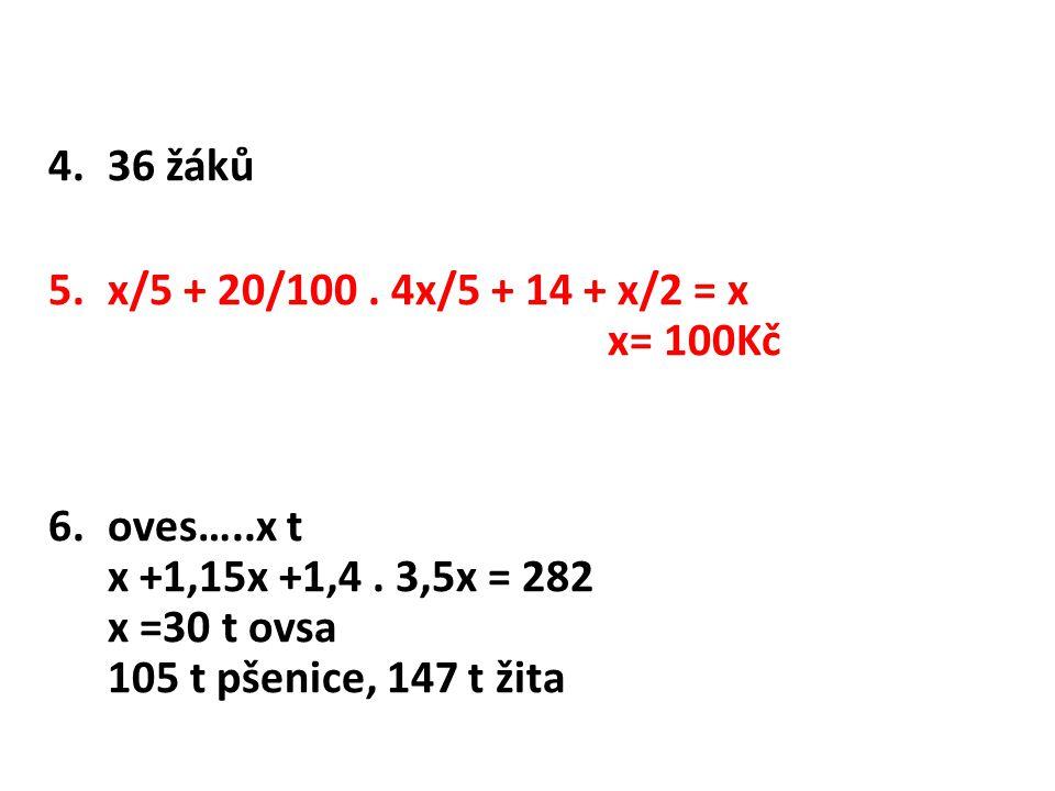 36 žáků x/5 + 20/100 . 4x/5 + 14 + x/2 = x x= 100Kč.