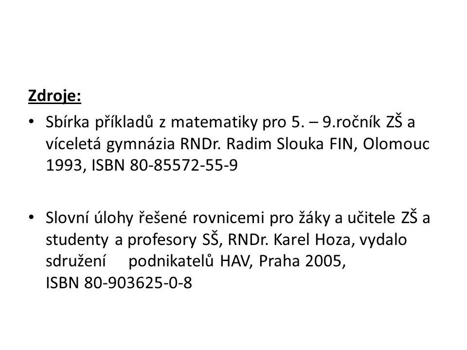 Zdroje: Sbírka příkladů z matematiky pro 5. – 9.ročník ZŠ a víceletá gymnázia RNDr. Radim Slouka FIN, Olomouc 1993, ISBN 80-85572-55-9.
