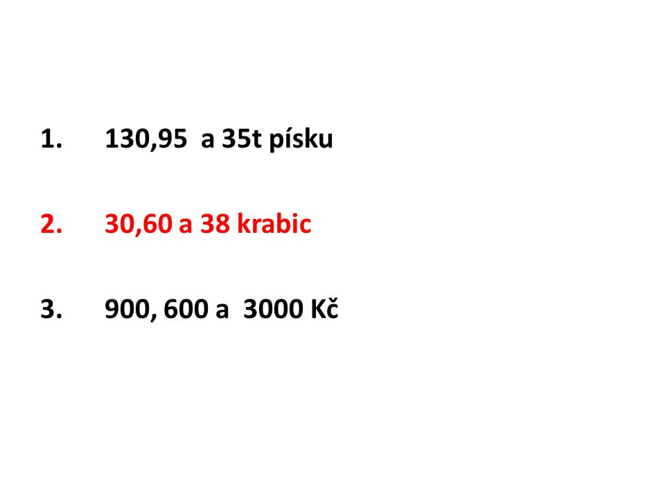 130,95 a 35t písku 30,60 a 38 krabic 900, 600 a 3000 Kč