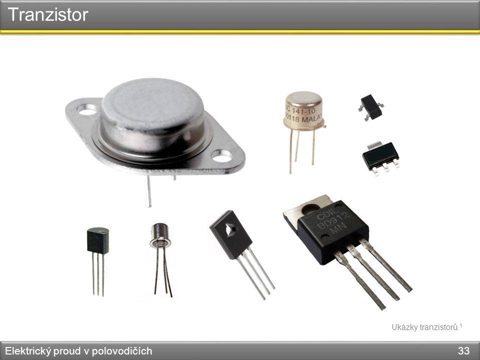 Tranzistor Ukázky tranzistorů 1 Elektrický proud v polovodičích 33