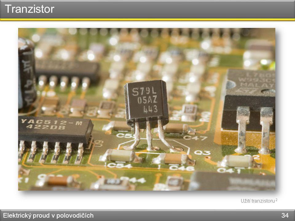Tranzistor Užití tranzistoru 2 Elektrický proud v polovodičích 34
