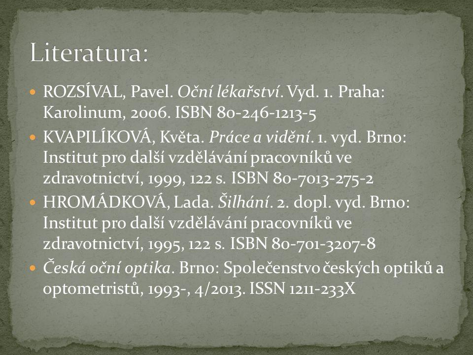 Literatura: ROZSÍVAL, Pavel. Oční lékařství. Vyd. 1. Praha: Karolinum, 2006. ISBN 80-246-1213-5.