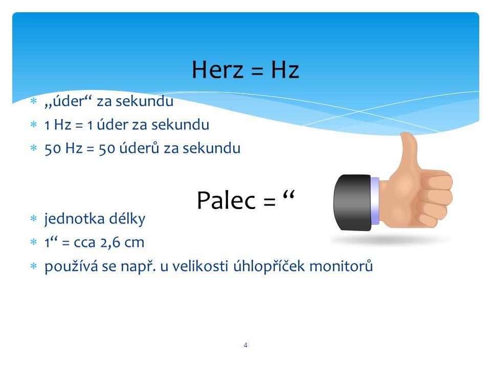 "Herz = Hz Palec = '' ""úder za sekundu 1 Hz = 1 úder za sekundu"