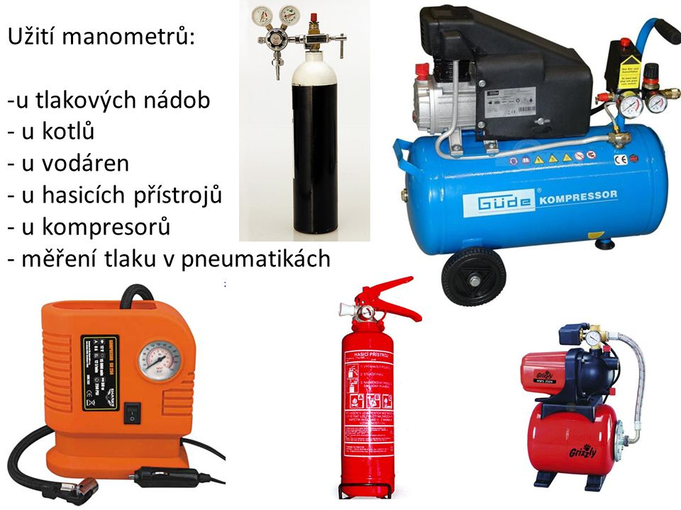 Užití manometrů: u tlakových nádob. u kotlů. u vodáren.