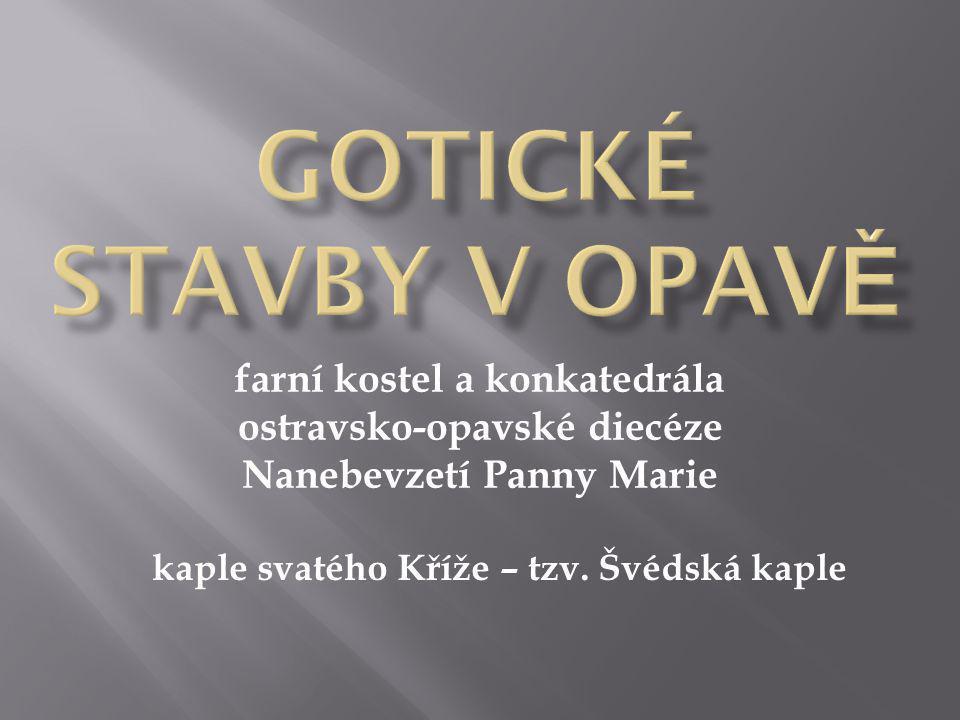 GOTICKÉ STAVBY V OPAVĚ farní kostel a konkatedrála ostravsko-opavské diecéze Nanebevzetí Panny Marie.