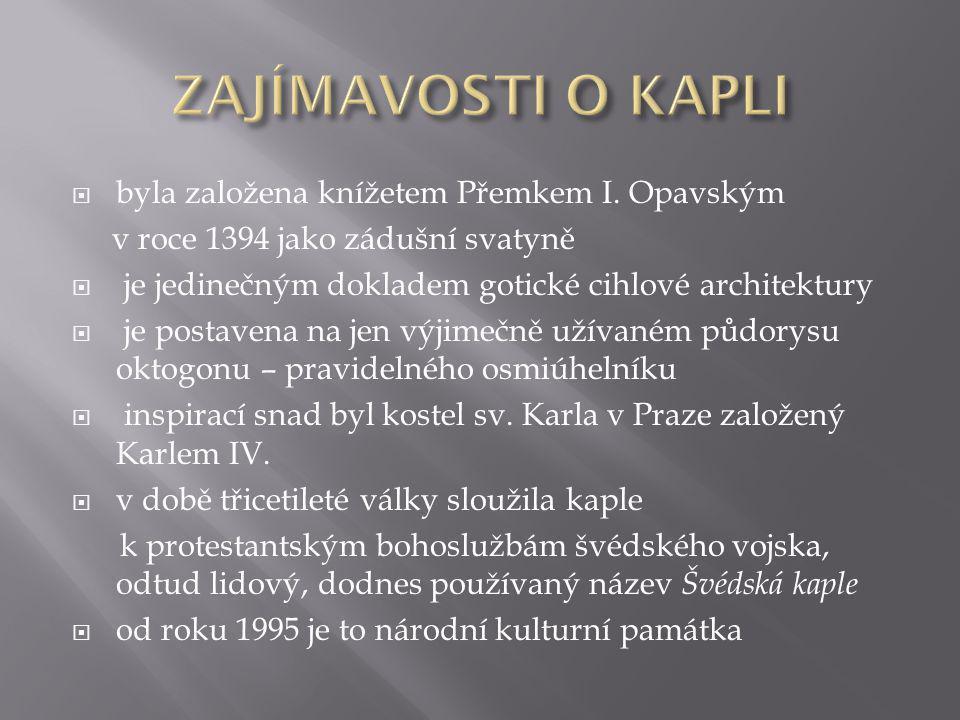 ZAJÍMAVOSTI O KAPLI byla založena knížetem Přemkem I. Opavským