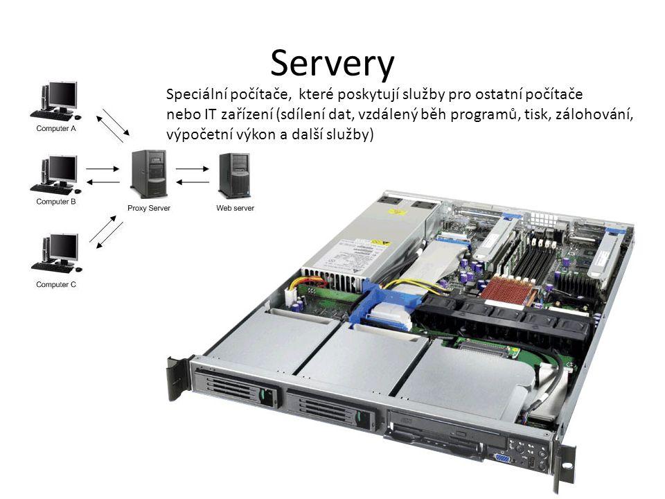 Servery Speciální počítače, které poskytují služby pro ostatní počítače. nebo IT zařízení (sdílení dat, vzdálený běh programů, tisk, zálohování,