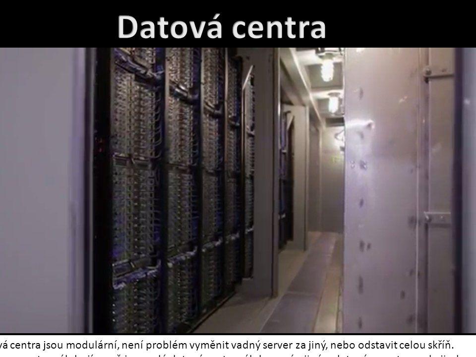 Datová centra Datová centra jsou modulární, není problém vyměnit vadný server za jiný, nebo odstavit celou skříň.