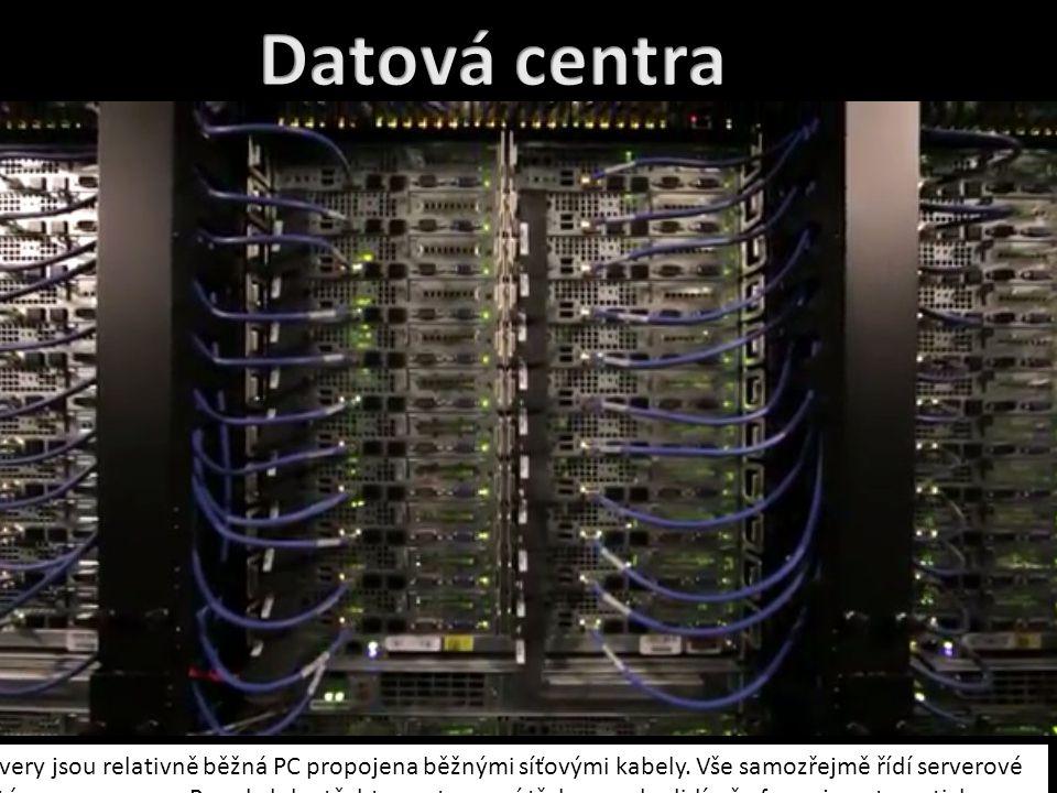Datová centra Servery jsou relativně běžná PC propojena běžnými síťovými kabely. Vše samozřejmě řídí serverové.