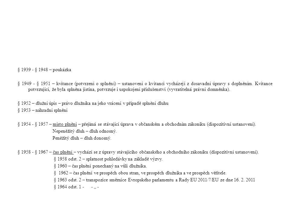 § 1939 - § 1948 – poukázka § 1949 - § 1951 – kvitance (potvrzení o splnění) – ustanovení o kvitanci vycházejí z dosavadní úpravy s doplněním.