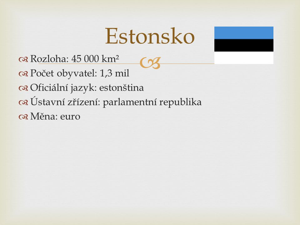 Estonsko Rozloha: 45 000 km² Počet obyvatel: 1,3 mil