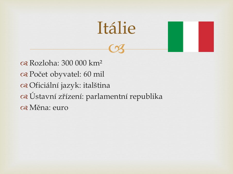 Itálie Rozloha: 300 000 km² Počet obyvatel: 60 mil