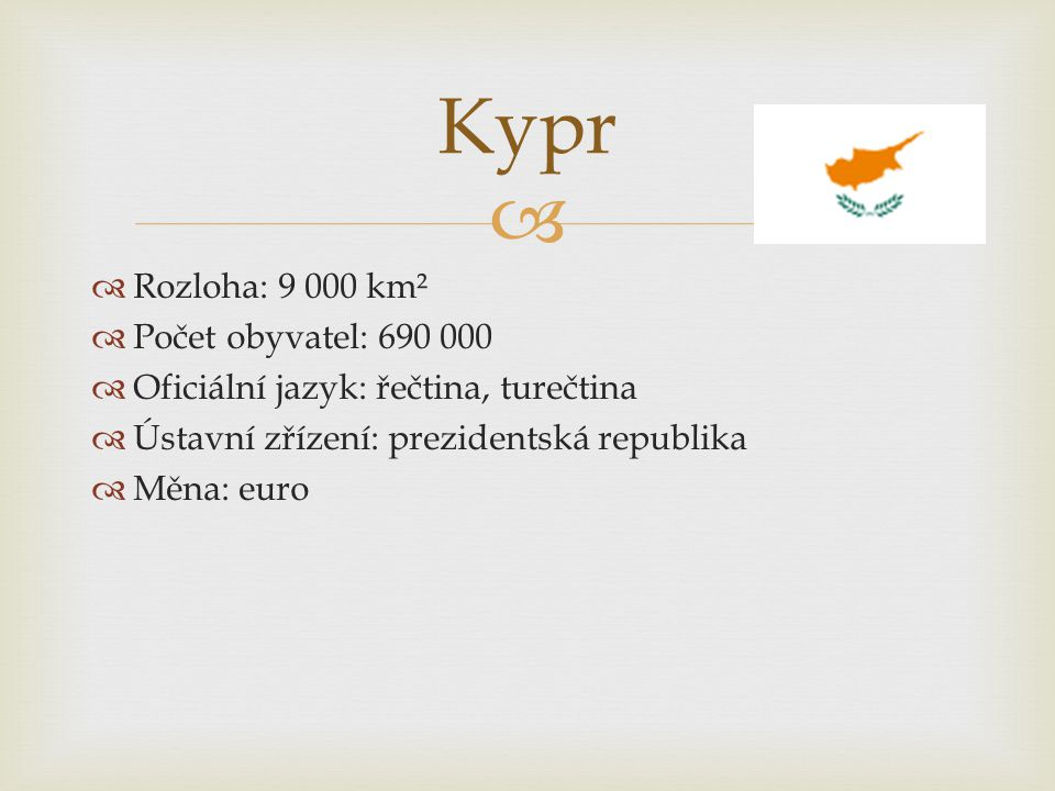 Kypr Rozloha: 9 000 km² Počet obyvatel: 690 000