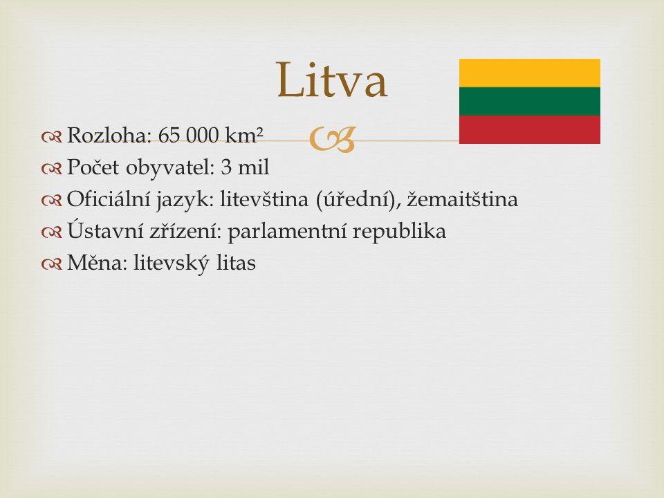 Litva Rozloha: 65 000 km² Počet obyvatel: 3 mil