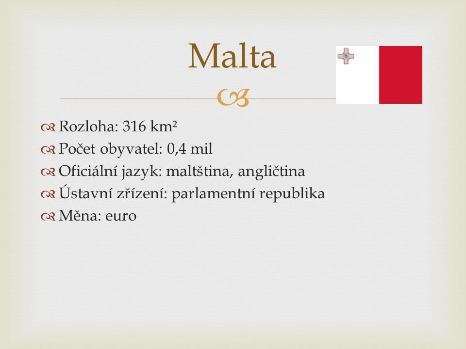 Malta Rozloha: 316 km² Počet obyvatel: 0,4 mil