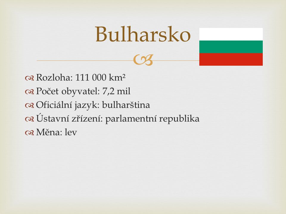 Bulharsko Rozloha: 111 000 km² Počet obyvatel: 7,2 mil