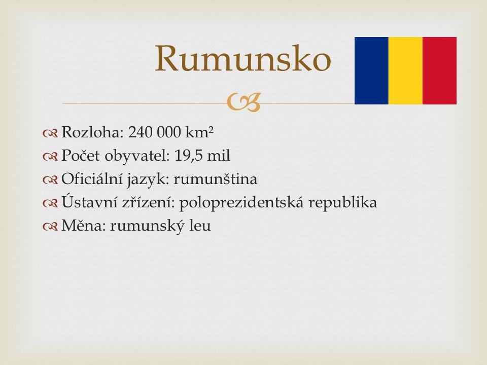 Rumunsko Rozloha: 240 000 km² Počet obyvatel: 19,5 mil