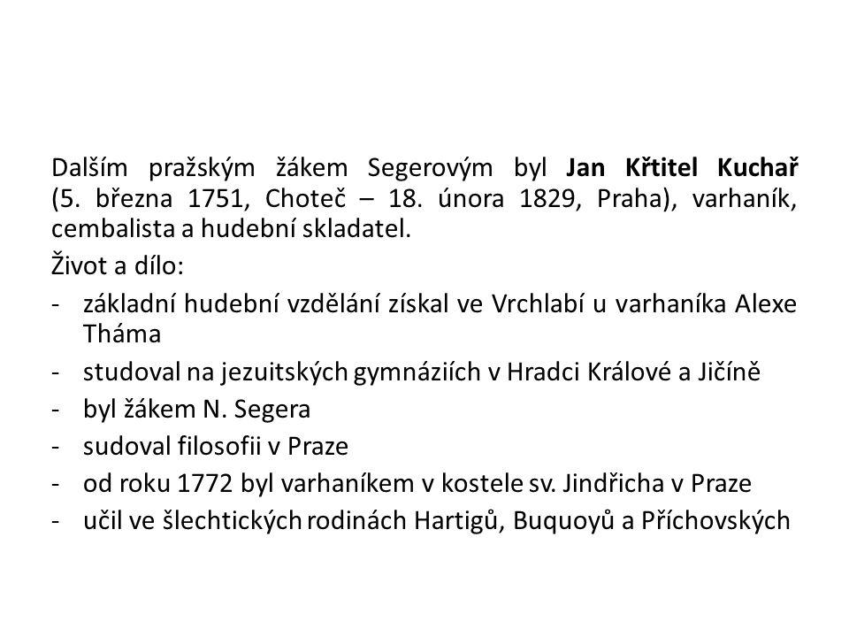 Dalším pražským žákem Segerovým byl Jan Křtitel Kuchař (5