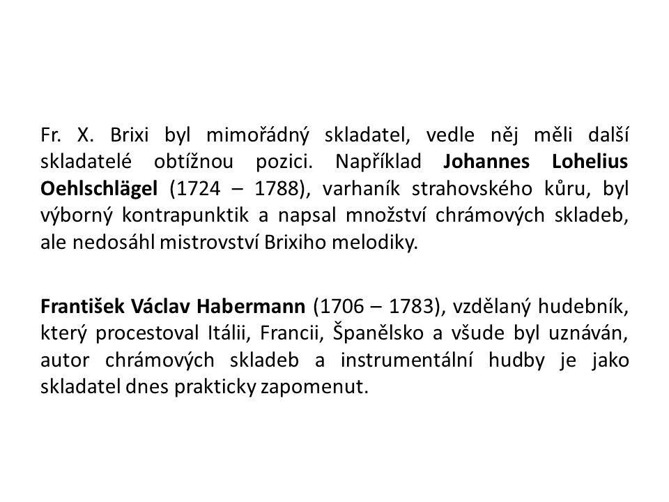 Fr. X. Brixi byl mimořádný skladatel, vedle něj měli další skladatelé obtížnou pozici.