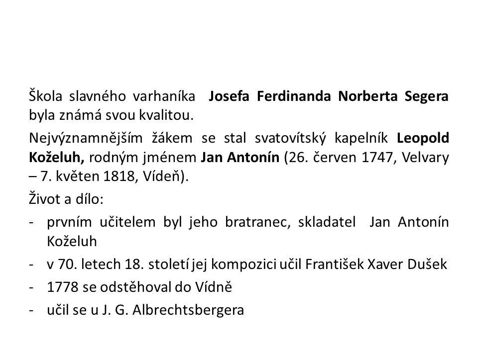 Škola slavného varhaníka Josefa Ferdinanda Norberta Segera byla známá svou kvalitou.