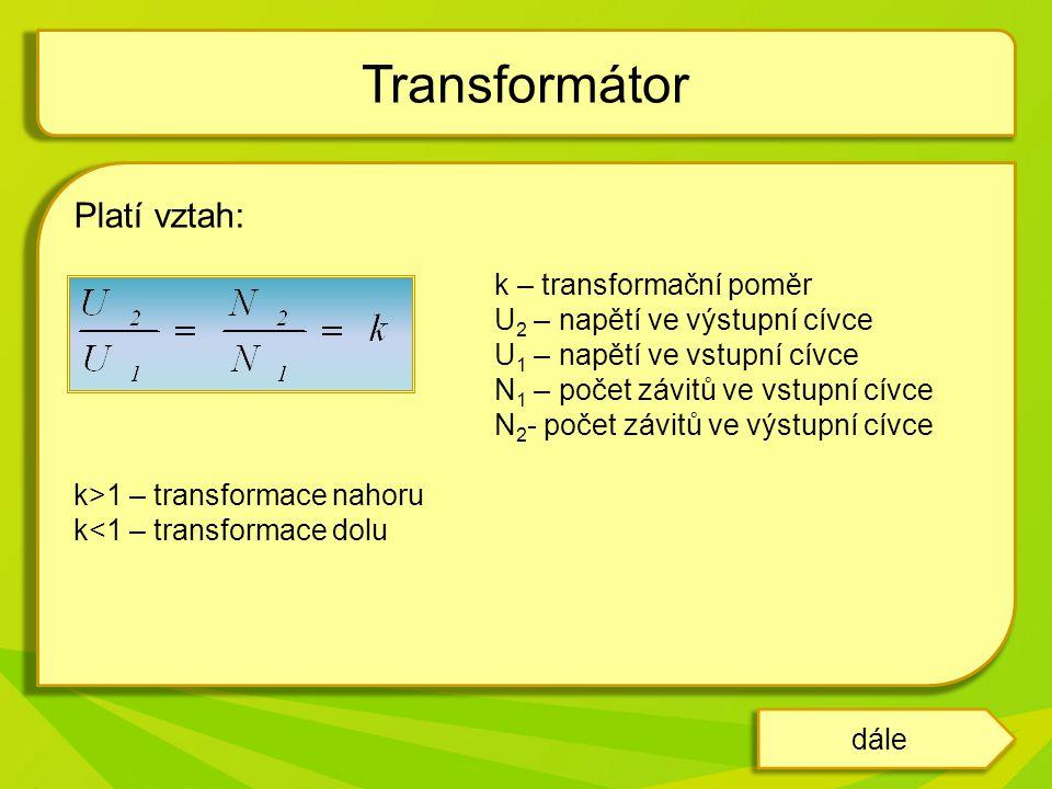 Transformátor Platí vztah: U2 – napětí ve výstupní cívce
