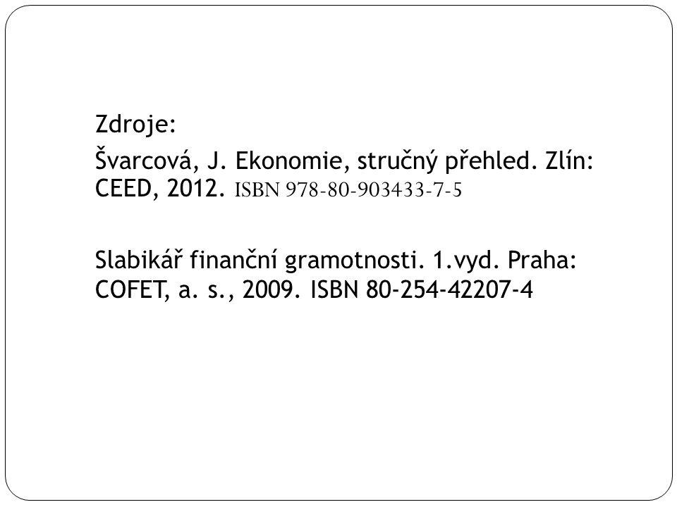 Zdroje: Švarcová, J. Ekonomie, stručný přehled. Zlín: CEED, 2012