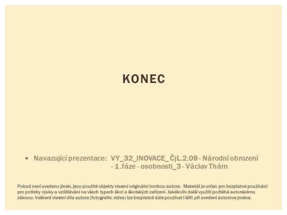 KONEC Navazující prezentace: VY_32_INOVACE_ ČjL.2.09 - Národní obrození - 1.fáze - osobnosti_3 - Václav Thám.