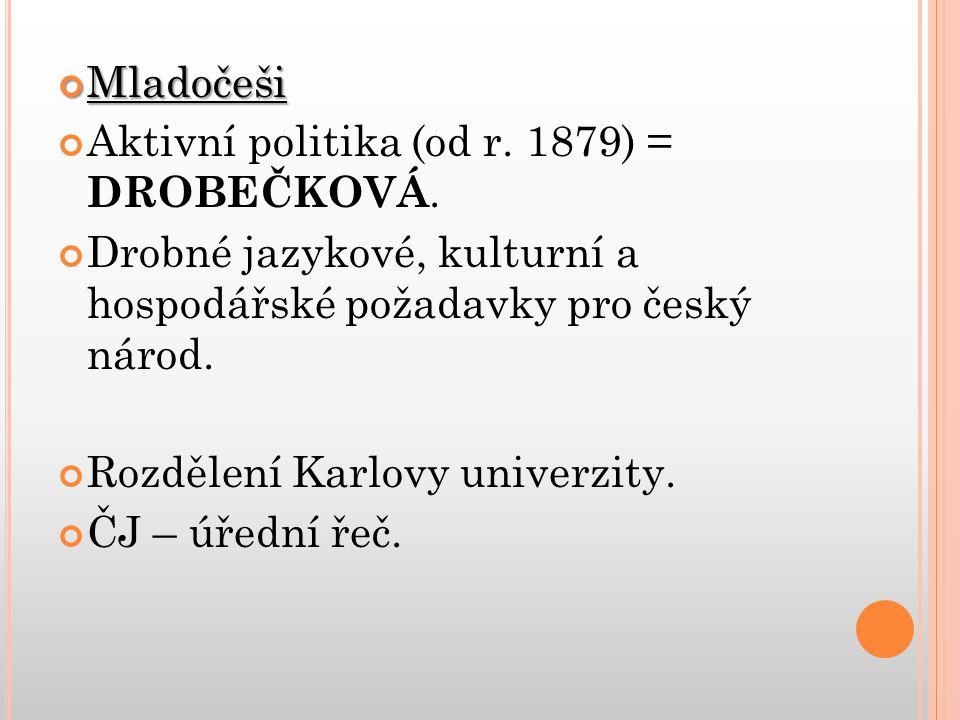 Mladočeši Aktivní politika (od r. 1879) = DROBEČKOVÁ. Drobné jazykové, kulturní a hospodářské požadavky pro český národ.