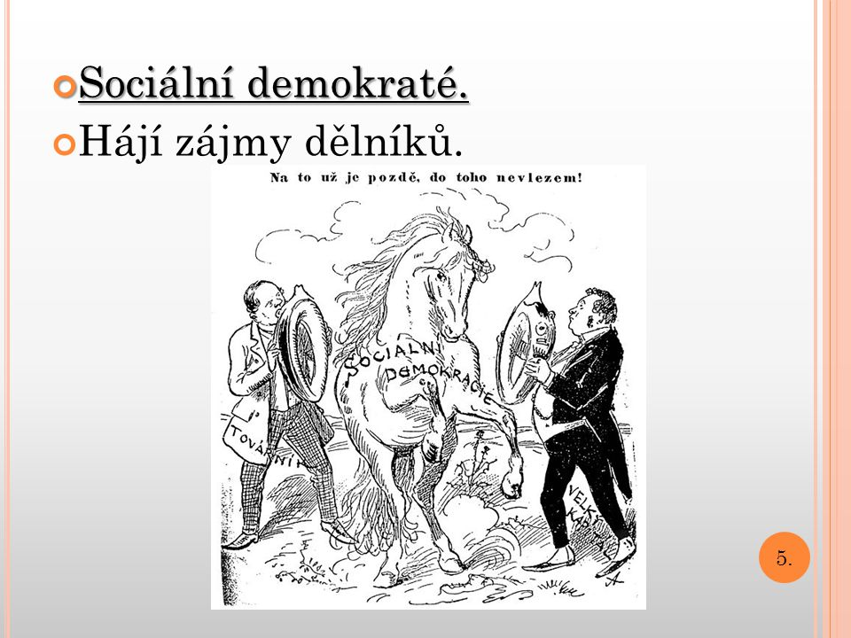 Sociální demokraté. Hájí zájmy dělníků. 5.
