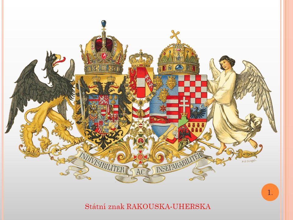 1. Státní znak RAKOUSKA-UHERSKA