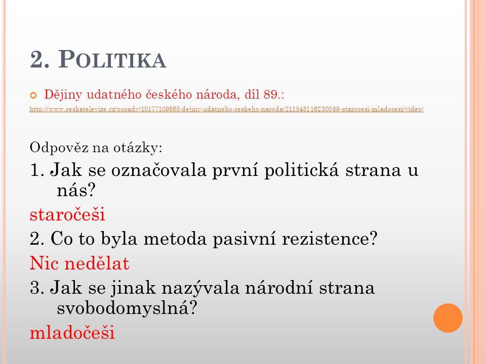 2. Politika 1. Jak se označovala první politická strana u nás