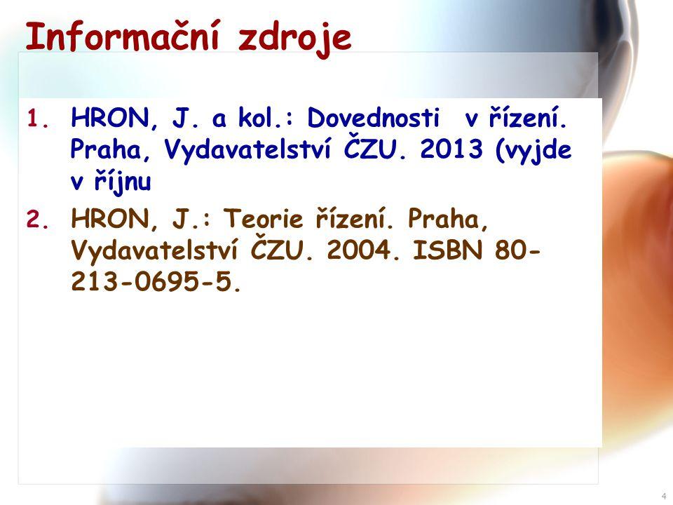 Informační zdroje HRON, J. a kol.: Dovednosti v řízení. Praha, Vydavatelství ČZU. 2013 (vyjde v říjnu.