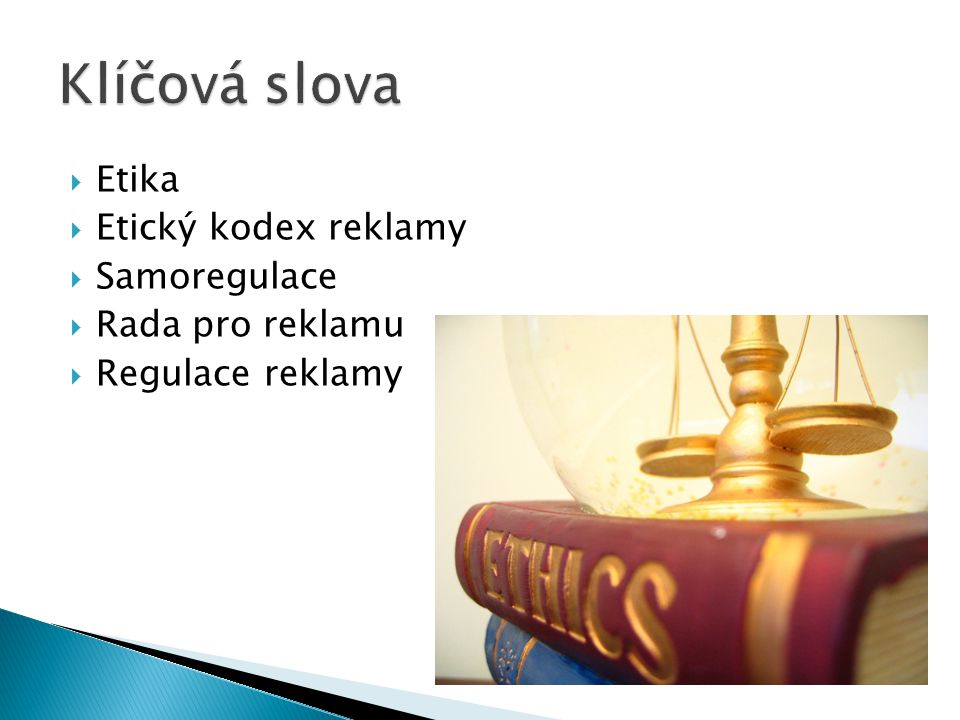 Klíčová slova Etika Etický kodex reklamy Samoregulace Rada pro reklamu