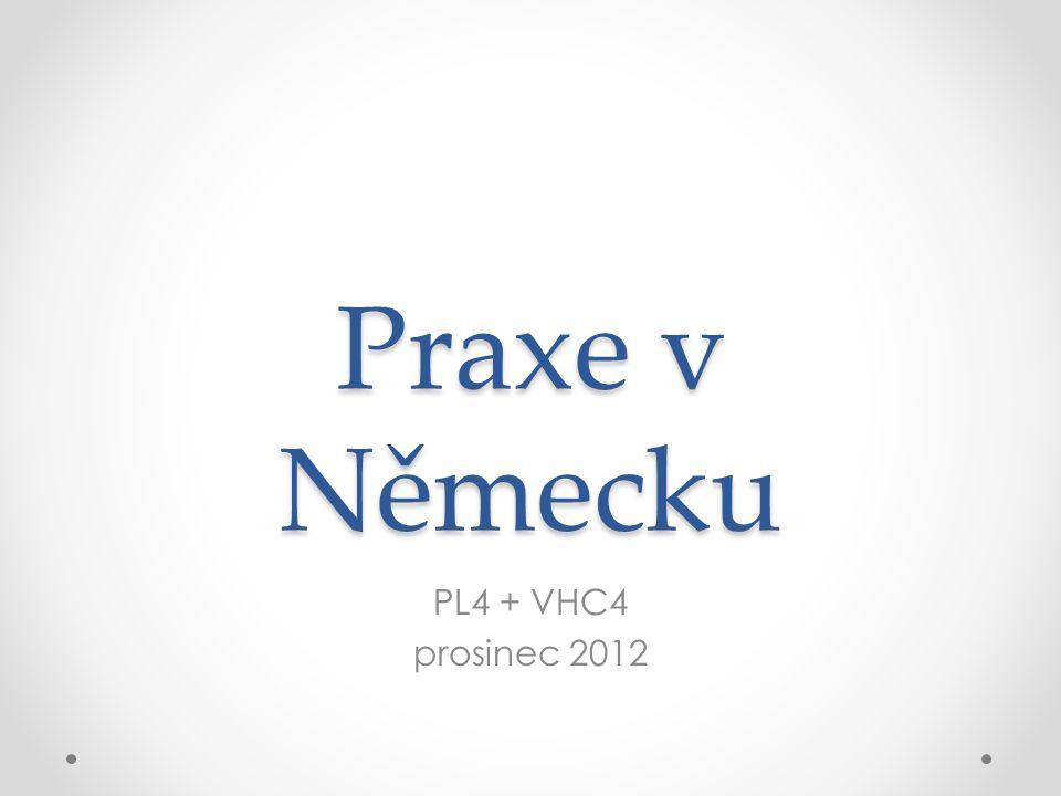 Praxe v Německu PL4 + VHC4 prosinec 2012