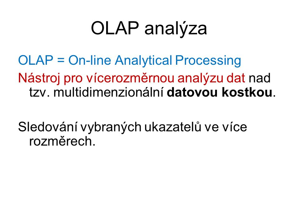 OLAP analýza OLAP = On-line Analytical Processing