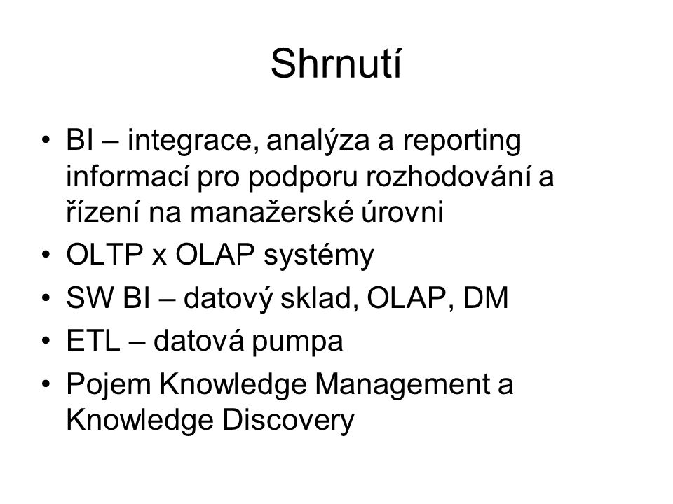 Shrnutí BI – integrace, analýza a reporting informací pro podporu rozhodování a řízení na manažerské úrovni.