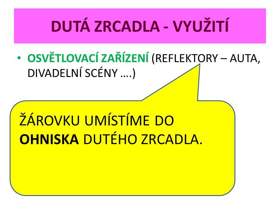 DUTÁ ZRCADLA - VYUŽITÍ ŽÁROVKU UMÍSTÍME DO OHNISKA DUTÉHO ZRCADLA.