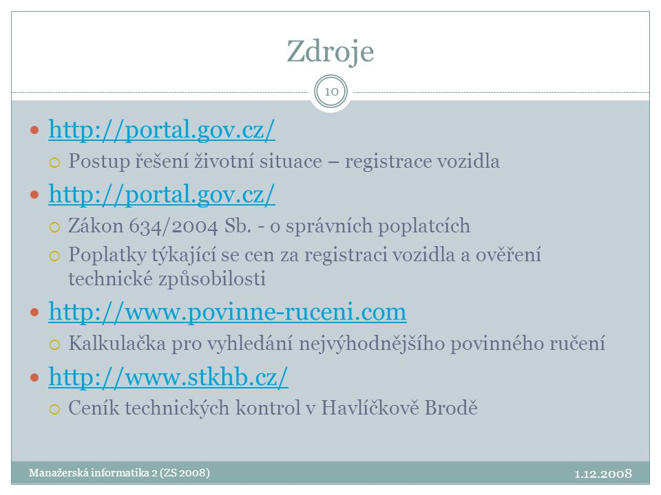 Zdroje http://portal.gov.cz/ http://www.povinne-ruceni.com