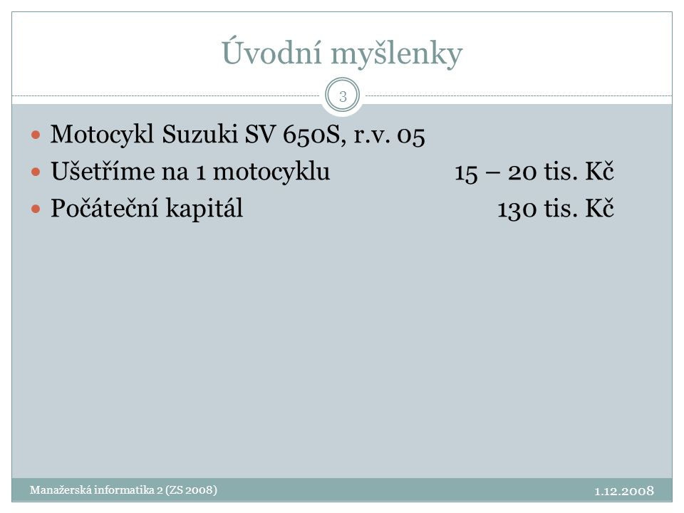 Úvodní myšlenky Motocykl Suzuki SV 650S, r.v. 05