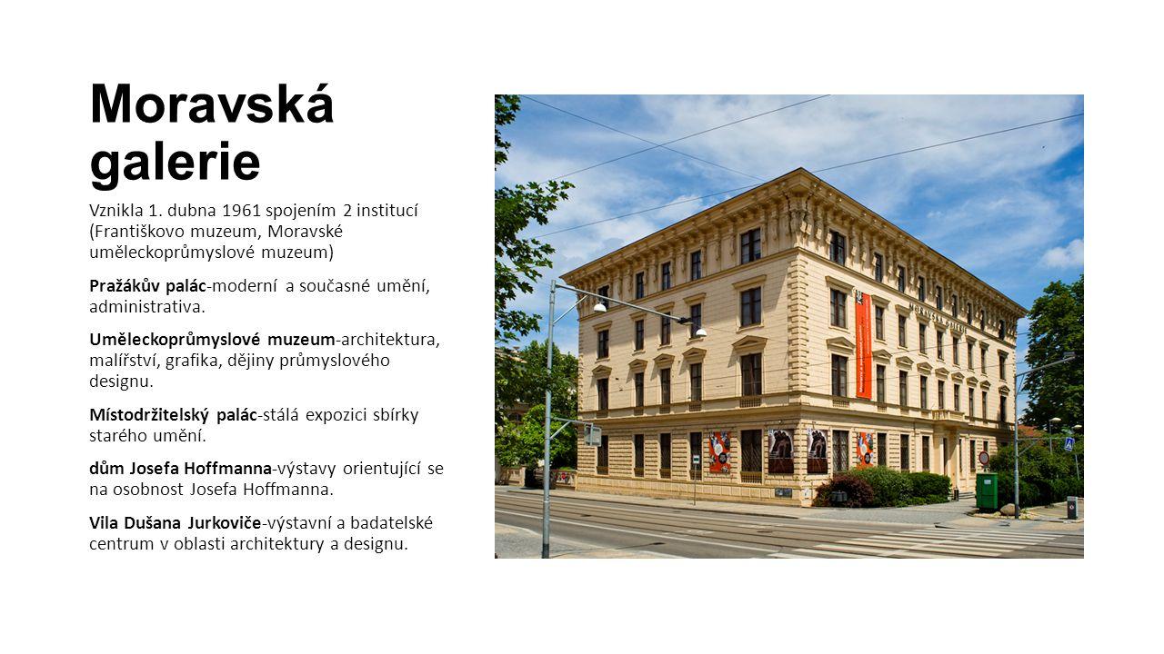 Moravská galerie Vznikla 1. dubna 1961 spojením 2 institucí (Františkovo muzeum, Moravské uměleckoprůmyslové muzeum)