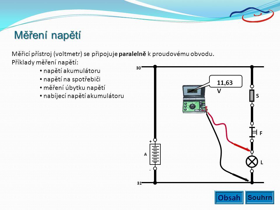 Měření napětí Měřicí přístroj (voltmetr) se připojuje paralelně k proudovému obvodu. Příklady měření napětí: