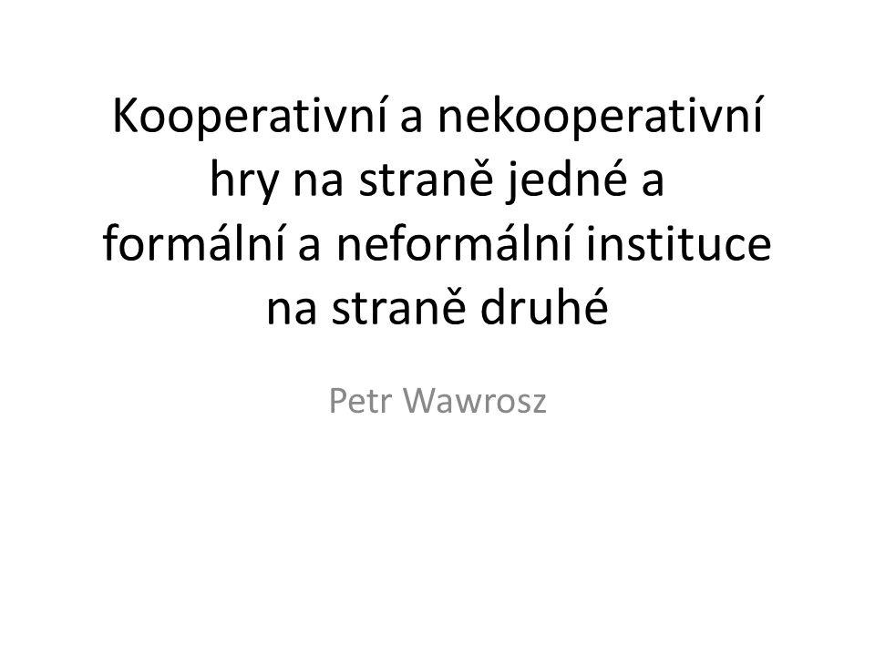 Kooperativní a nekooperativní hry na straně jedné a formální a neformální instituce na straně druhé