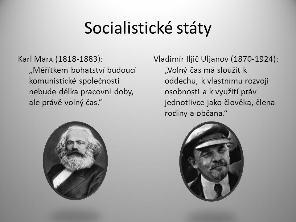 """Socialistické státy Karl Marx (1818-1883): """"Měřítkem bohatství budoucí komunistické společnosti nebude délka pracovní doby, ale právě volný čas."""