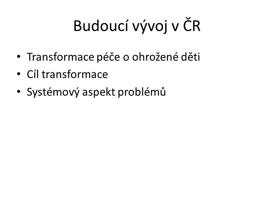 Budoucí vývoj v ČR Transformace péče o ohrožené děti Cíl transformace