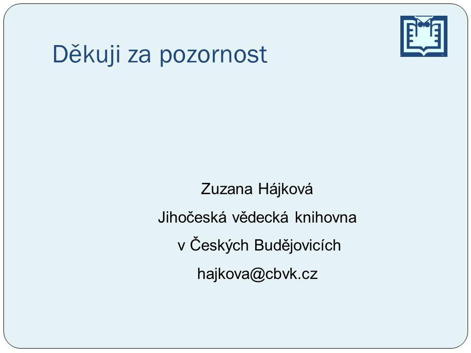 Děkuji za pozornost Zuzana Hájková Jihočeská vědecká knihovna