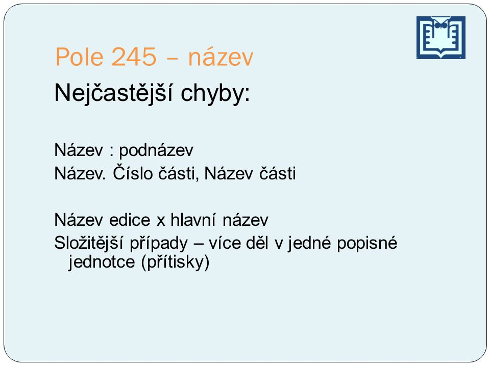 Pole 245 – název Nejčastější chyby: Název : podnázev