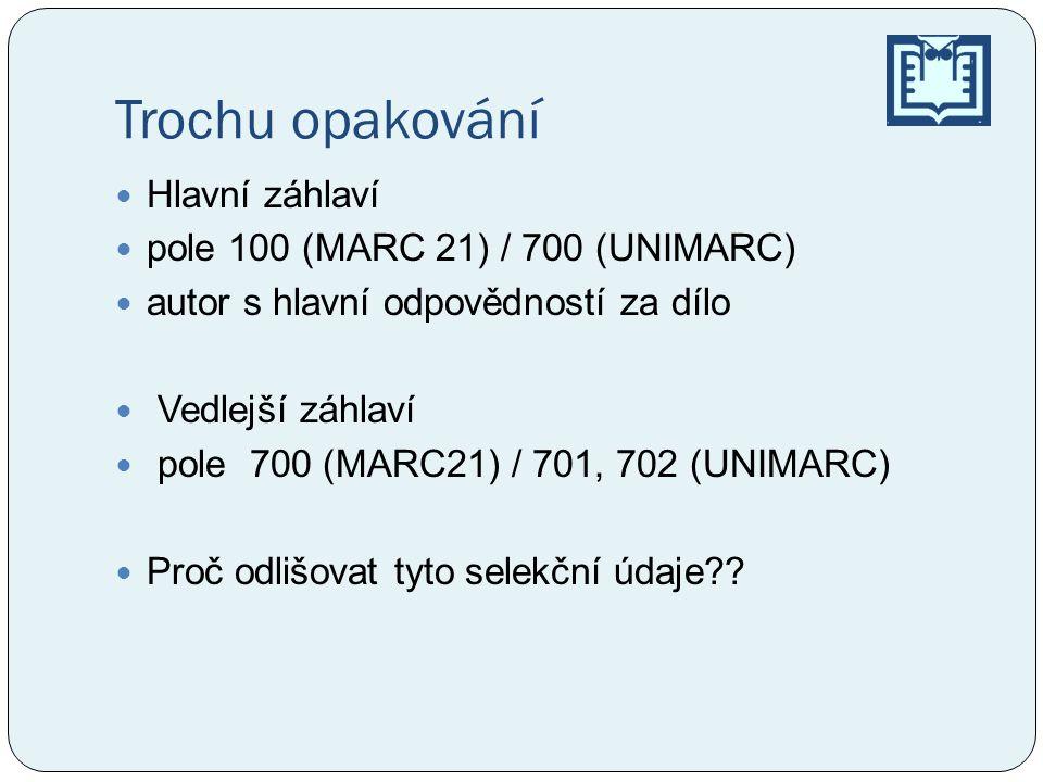 Trochu opakování Hlavní záhlaví pole 100 (MARC 21) / 700 (UNIMARC)