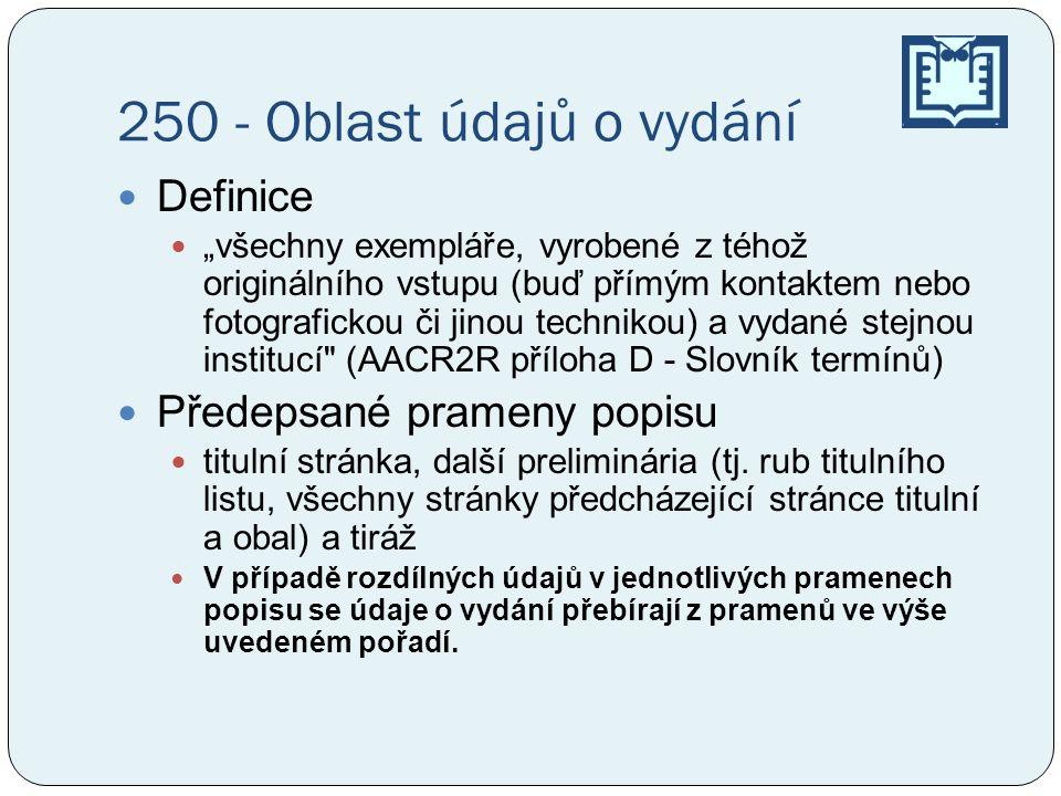 250 - Oblast údajů o vydání Definice Předepsané prameny popisu